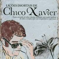 Lições imortais de Chico Xavier - Francisco Cândido Xavier