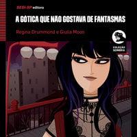 A Gótica que Não Gostava de Fantasmas - Regina Drummond, Giulia Moon