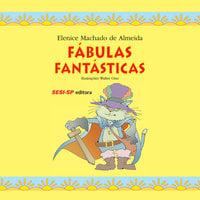 Fábulas Fantásticas - Elenice Machado de Almeida