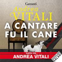A cantare fu il cane - Andrea Vitali