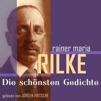 Rainer Maria Rilke: Die schönsten Gedichte - Rainer Maria Rilke