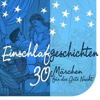 Einschlafgeschichten: 30 Märchen für die Gute Nacht - Diverse Autoren