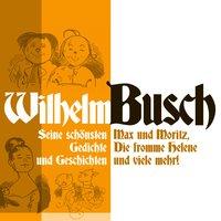 Max und Moritz, Die fromme Helene und viele mehr - Wilhelm Busch