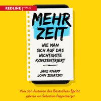 Mehr Zeit: Wie man sich das Wichtigste konzentriert - Jake Knapp, John Zeratsky