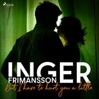 But I have to hurt you a little - Inger Frimansson
