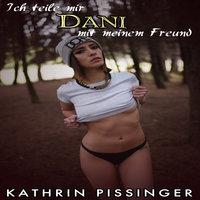Ich teile mir Dani mit meinem Freund - Kathrin Pissinger