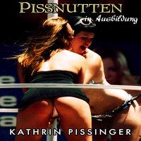 Pissnutten in Ausbildung - Kathrin Pissinger