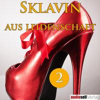 Sklavin aus Leidenschaft - Vol.2 - Catharina van den Clamp