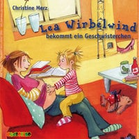 Lea Wirbelwind bekommt ein Geschwisterchen - Christine Merz