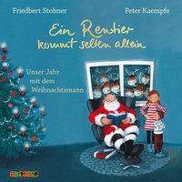 Ein Rentier kommt selten allein: Unser Jahr mit dem Weihnachtsmann - Friedbert Stohner