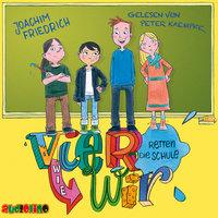 Vier wie wir - Folge 1: Vier wie wir retten die Schule - Joachim Friedrich