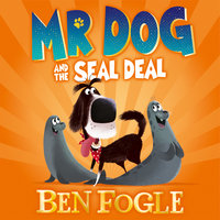 Mr Dog and the Seal Deal - Steve Cole, Ben Fogle