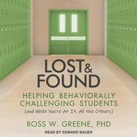 Lost and Found: Helping Behaviorally Challenging Students (and, While You're At It, All the Others) - Ross W. Greene