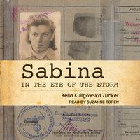 Sabina: In the Eye of the Storm - Bella Kuligowska Zucker