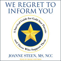 We Regret to Inform You: A Survival Guide for Gold Star Parents and Those Who Support Them - Joanne Steen