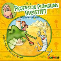 Professor Plumbums Bleistift: Mumien Alarm! - Nina Hundertschnee