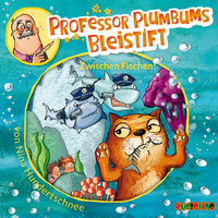 Professor Plumbums Bleistift: Zwischen Fischen! - Nina Hundertschnee