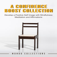 A Confidence Boost Collection: Develop a Positive Self Image with Mindfulness Meditation and Affirmations - Mondo Collections