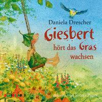 Giesbert hört das Gras wachsen - Daniela Drescher