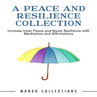 A Peace and Resilience Collection: Increase Inner Peace and Boost Resilience with Meditation and Affirmations - Mondo Collections