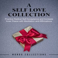 A Self Love Collection: Practice Radical Self Acceptance and Increase Inner Peace with Meditation and Affirmations - Mondo Collections