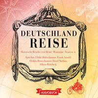 Deutschlandreise - Historische Reiseberichte von Heine, Montaigne, Twain u. a. - Diverse Autoren