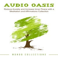 Audio Oasis: Reduce Anxiety and Increase Inner Peace with a Meditation and Affirmations Collection - Mondo Collections