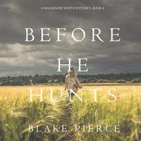 Before He Hunts - Blake Pierce