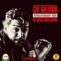 Che Guevara – Revolutionary Icon: An Audio Compendium - Geoffrey Giuliano