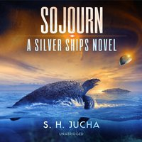 Sojourn: A Silver Ships Novel - S. H. Jucha