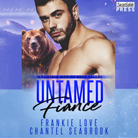 Untamed Fiance: Mountain Men of Bear Valley, Book 4 - Frankie Love,Chantel Seabrook