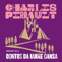 Contos da mamãe gansa ou histórias do tempo antigo - Charles Perrault
