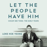 Let The People Have Him, Chiam See Tong: The Early Years - Loke Hoe Yeong
