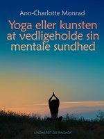 Yoga eller kunsten at vedligeholde sin mentale sundhed - Ann-Charlotte Monrad