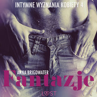 Fantazje - Intymne wyznania kobiety 4 - opowiadanie erotyczne - Anna Bridgwater