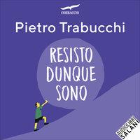 Resisto dunque sono - Pietro Trabucchi