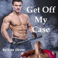 Get Off My Case - Lisa Oliver