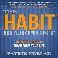 The Habit Blueprint: 15 Simple Steps to Transform Your Live - Patrik Edblad