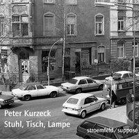 Stuhl, Tisch, Lampe - Peter Kurzeck