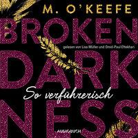 Broken Darkness - Band 1: So verführerisch - M. O'Keefe