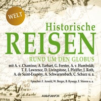 Historische Reisen - Band 4: Rund um den Globus - T. E. Lawrence, A. v. Chamisso, A. Earhart, G. Forster, A. v. Humboldt, D. Livingstone, I. Pfeiffer, J. Roth, A. de Saint-Exupéry, A. Schwarzenbach, C. Schurz