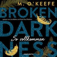 Broken Darkness - Band 2: So vollkommen - M. O'Keefe