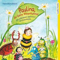 Paulina, die kleine Wiesenhummel: Die tollkühnen Abenteuer der Käferbande - Hanna Kirschbaum