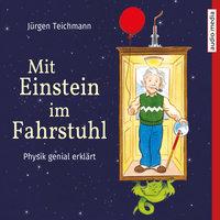Mit Einstein im Fahrstuhl: Physik genial erklärt - Jürgen Teichmann