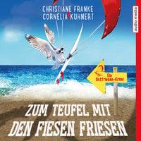 Zum Teufel mit den fiesen Friesen - Christiane Franke, Cornelia Kuhnert