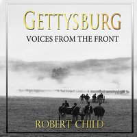 Gettysburg Voices from the Front - Robert Child