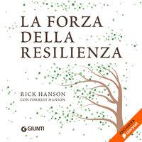 La forza della resilienza - Rick Hanson, Forrest Hanson