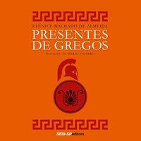 Presentes de gregos - Elenice Machado de Almeida