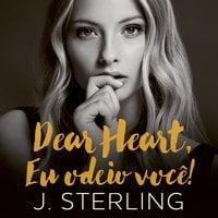 Dear Heart, eu odeio você - J. Sterling