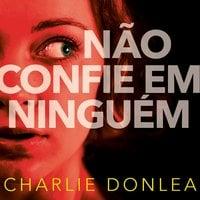 Não confie em ninguém - Charlie Donlea